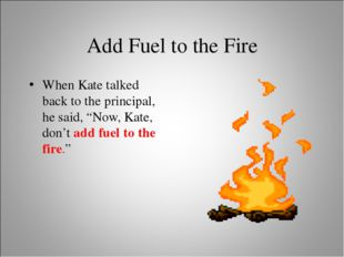 """Add Fuel to the Fire When Kate talked back to the principal, he said, """"Now, K"""