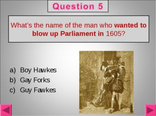 What's the name of the man who wanted to blow up Parliament in 1605? Boy Hawk