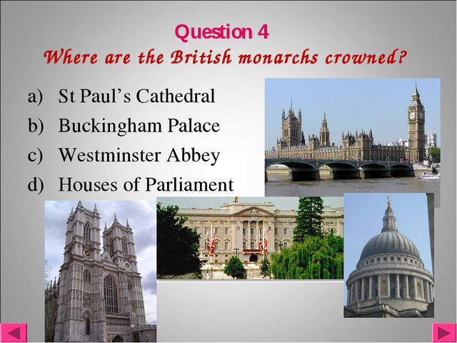 Question 4 Where are the British monarchs crowned? St Paul's Cathedral Buckin...