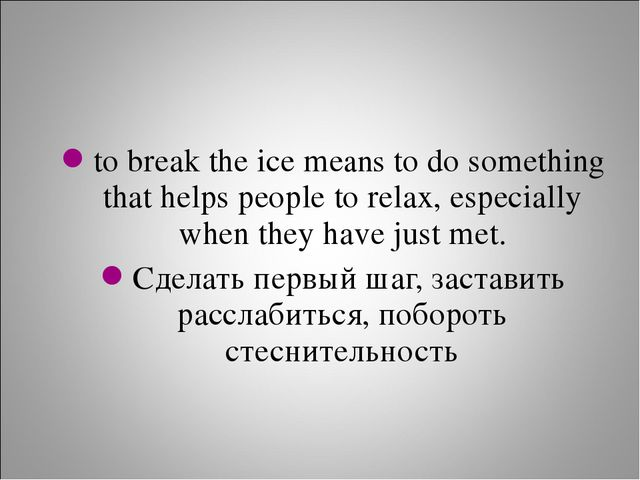 to break the ice means to do something that helps people to relax, especially...