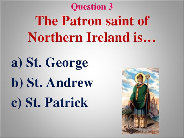 Question 3 The Patron saint of Northern Ireland is… a) St. George b) St. And...