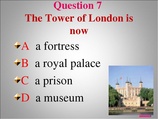 Question 7 The Tower of London is now A a fortress B a royal palace C a priso...