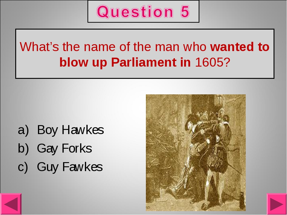 What's the name of the man who wanted to blow up Parliament in 1605? Boy Hawk...