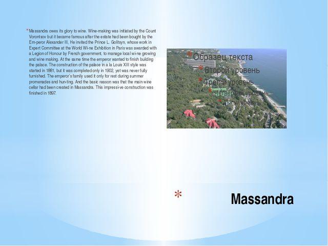 Massandra Massandra owes its glory to wine. Wine-making was initiated by the...