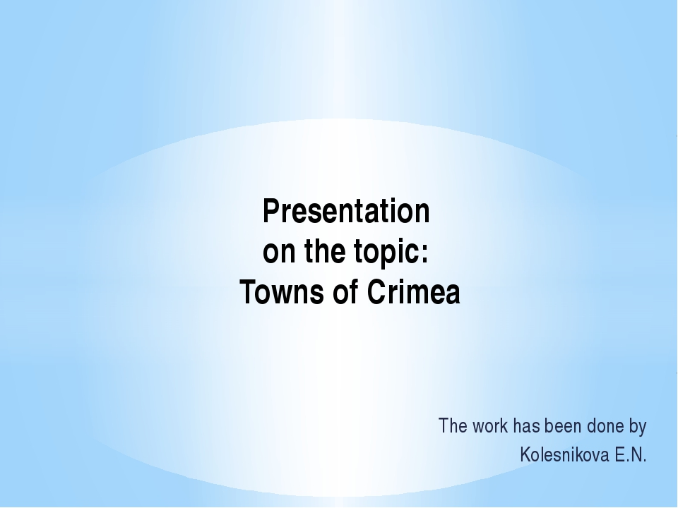 The work has been done by Kolesnikova E.N. Presentation on the topic: Towns o...