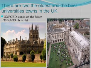 There are two the oldest and the best universities towns in the UK. OXFORD st