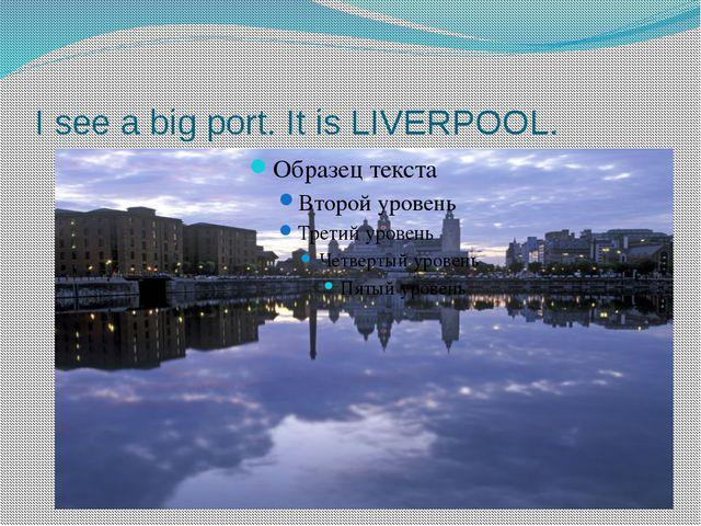 I see a big port. It is LIVERPOOL.