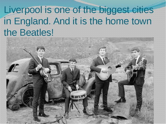 Liverpool is one of the biggest cities in England. And it is the home town th...