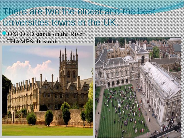 There are two the oldest and the best universities towns in the UK. OXFORD st...