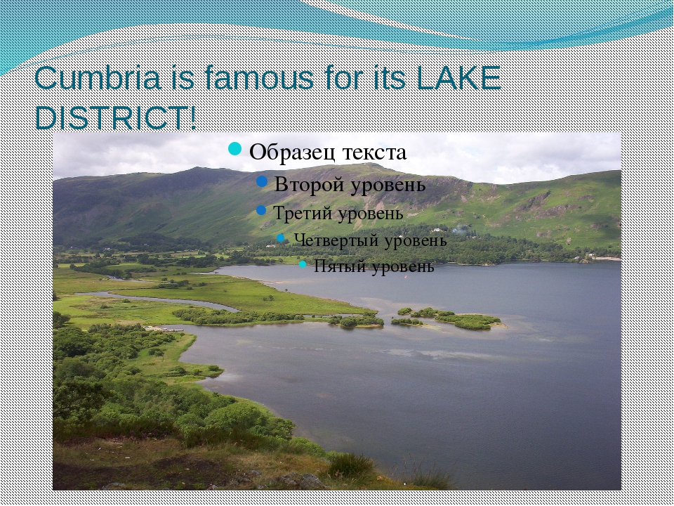 Cumbria is famous for its LAKE DISTRICT!
