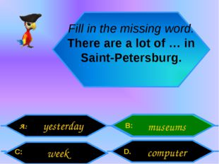 Fill in the missing word. There are a lot of … in Saint-Petersburg. A: C: B: