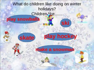 What do children like doing on winter holidays? Children like....... ski skat
