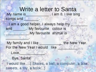 Write a letter to Santa My name is___________ . I am 8. I like sing songs and