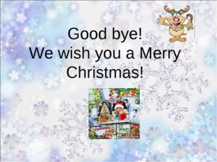 Good bye! We wish you a Merry Christmas!