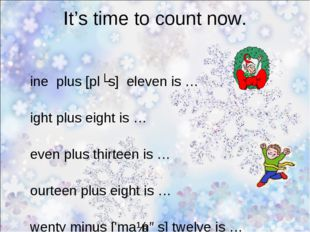 It's time to count now. Nine plus [plʌs] eleven is … Eight plus eight is … Se