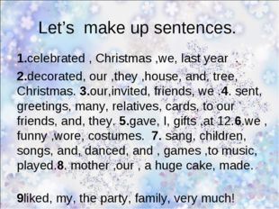 Let's make up sentences. 1.celebrated , Christmas ,we, last year . 2.decorate