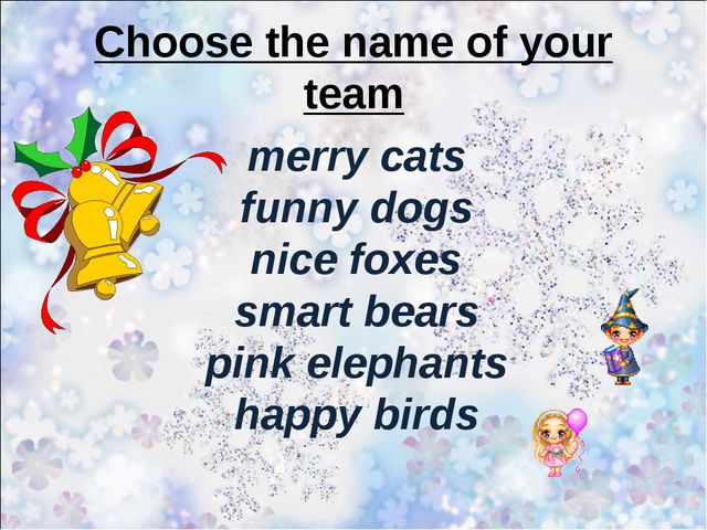 Choose the name of your team merry cats funny dogs nice foxes smart bears pin...