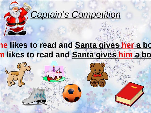 Captain's Competition Jane likes to read and Santa gives her a book. Jim like...