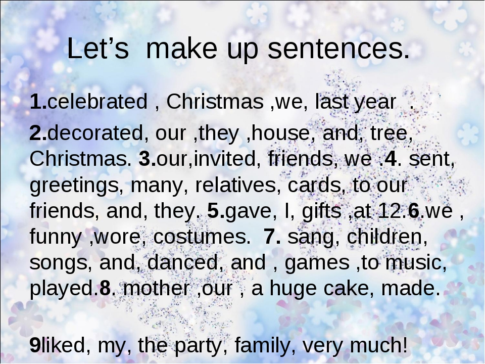 Let's make up sentences. 1.celebrated , Christmas ,we, last year . 2.decorate...