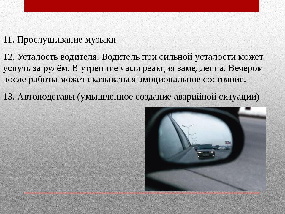 11. Прослушивание музыки 12. Усталость водителя. Водитель при сильной усталос...
