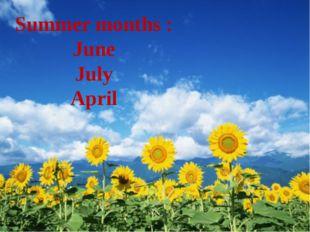 Summer months : June July April