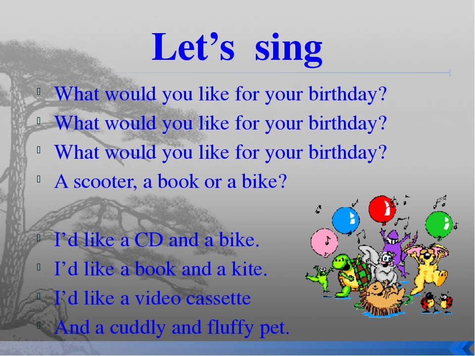Let's sing What would you like for your birthday? What would you like for you...