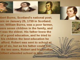 Robert Burns, Scotland's national poet, was born on January 25, 1759 in Scot