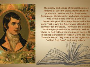The poetry and songs of Robert Burns are famous all over the world. Robert B