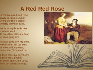 A Red Red Rose O my Luve's like a red, red rose That's newly sprung in June;