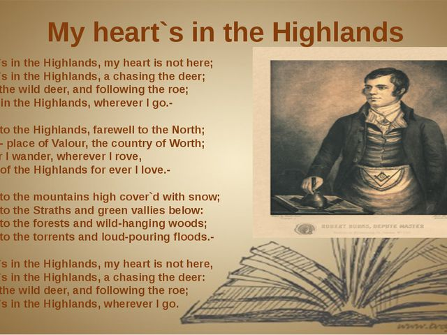 My heart`s in the Highlands  My heart`s in the Highlands, my heart is not her...