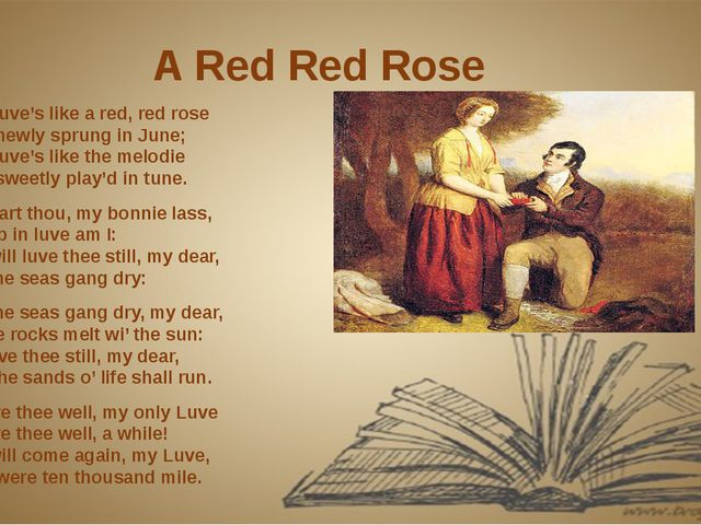 A Red Red Rose O my Luve's like a red, red rose That's newly sprung in June;...