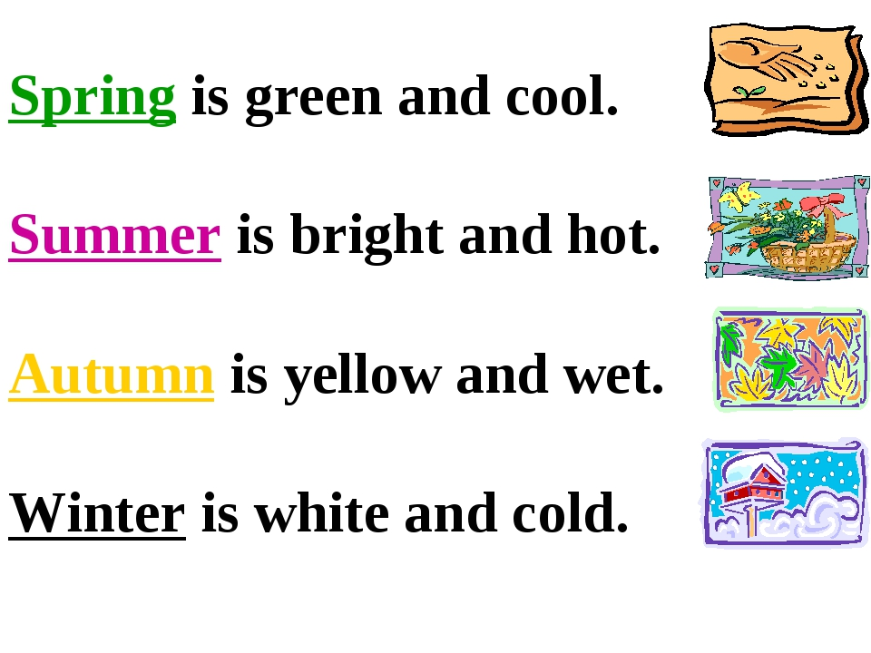 Spring is green and cool. Summer is bright and hot. Autumn is yellow and wet....