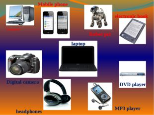 Computer Mobile phone laptop Digital camera MP3 player electronic book Robot