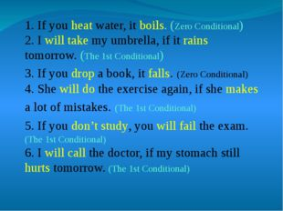 1. If you heat water, it boils. (Zero Conditional) 2. I will take my umbrella