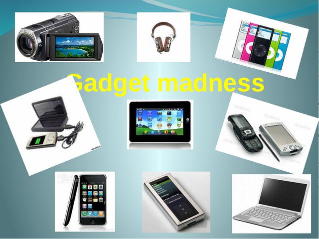 Gadget madness