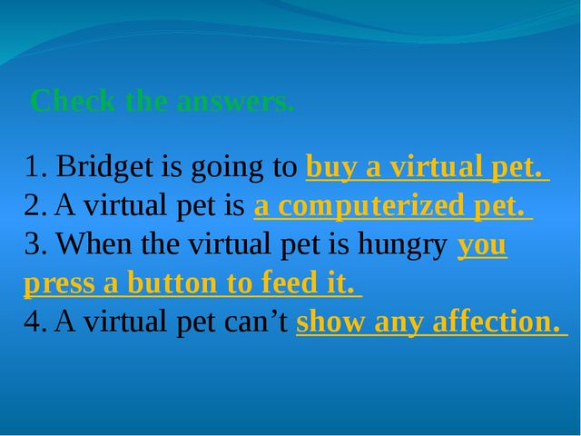 Check the answers. 1. Bridget is going to buy a virtual pet. 2. A virtual pe...