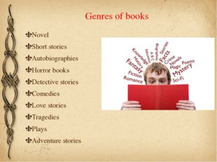 Genres of books Novel Short stories Autobiographies Horror books Detective st