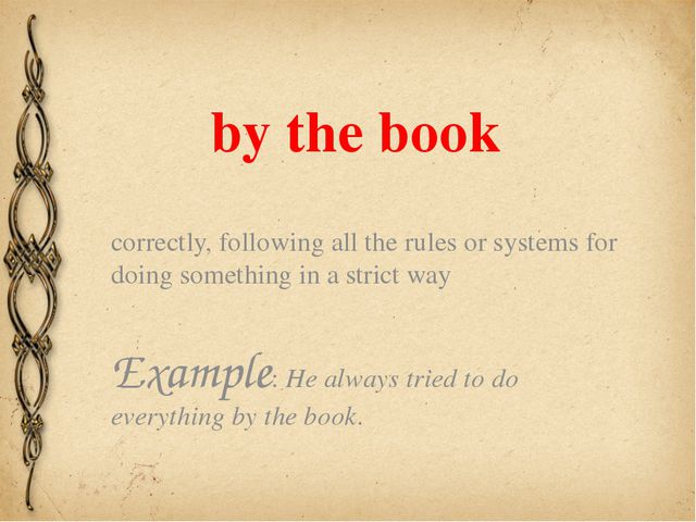 by the book correctly, following all the rules or systems for doing something...