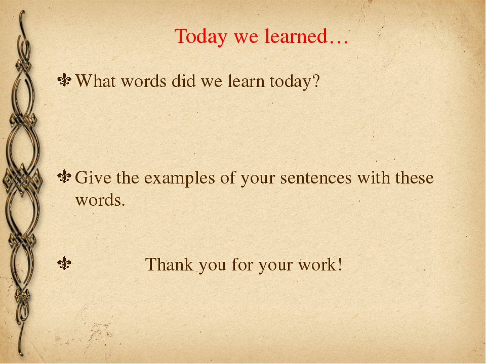Today we learned… What words did we learn today? Give the examples of your se...