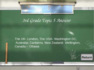 3rd Grade Topic 5 Answer The UK- London, The USA- Washington DC, Australia- C