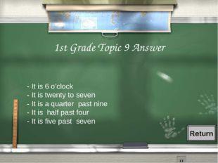 1st Grade Topic 9 Answer - It is 6 o'clock - It is twenty to seven - It is a
