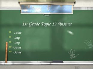 1st Grade Topic 12 Answer - some - any - any - some - some