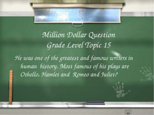 Million Dollar Question Grade Level Topic 15 He was one of the greatest and f