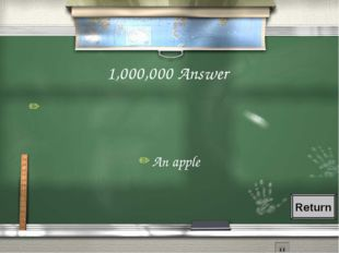 1,000,000 Answer An apple Return