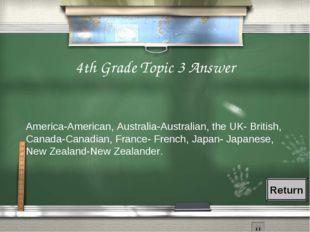 4th Grade Topic 3 Answer America-American, Australia-Australian, the UK- Brit