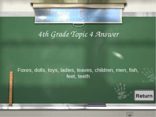 4th Grade Topic 4 Answer Foxes, dolls, toys, ladies, leaves, children, men, f