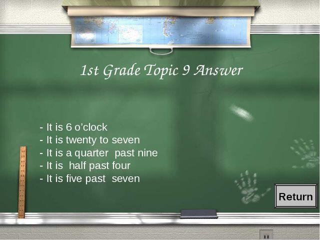 1st Grade Topic 9 Answer - It is 6 o'clock - It is twenty to seven - It is a...