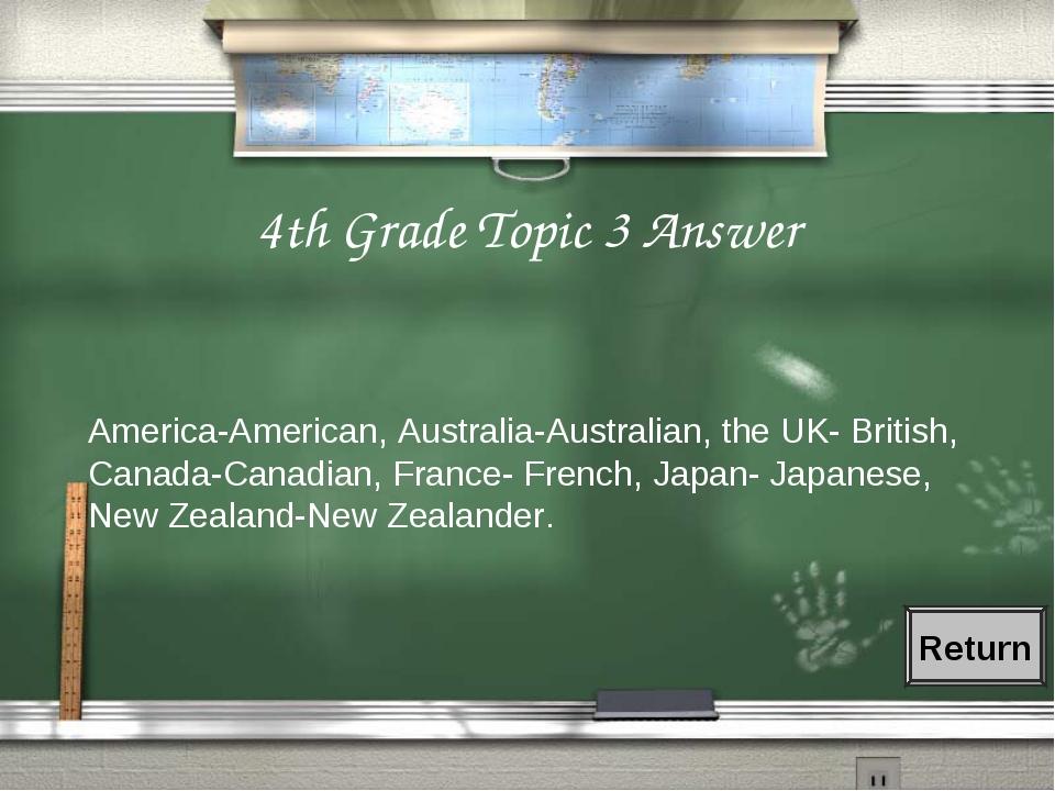 4th Grade Topic 3 Answer America-American, Australia-Australian, the UK- Brit...