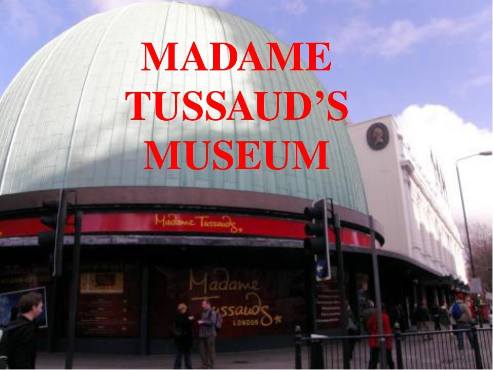 MADAME TUSSAUD'S MUSEUM