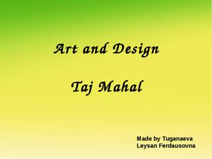 Art and Design Taj Mahal Made by Tuganaeva Leysan Ferdausovna